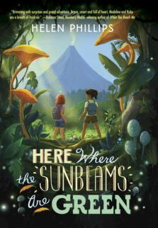 Book cover for Here Where the Sunbeams Are Green by Helen Phillips