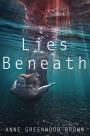Book cover for Lies Beneath by Anne Greenwood Brown