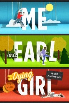 Book cover for Me and Earl and the Dying Girl by Jesse Andrews