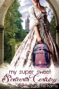 book cover for my super sweet sixteenth century by rachel harris
