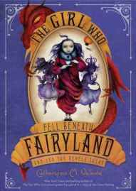Book cover for The Girl Who Fell Beneath Fairyland and Lead the Revels There by Catherynne Valente