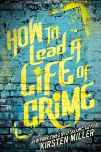 book cover for how to lead a life of crime by Kirsten Miller