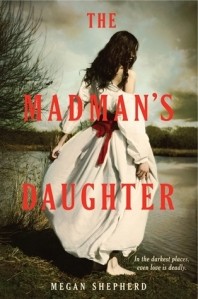 book cover for The Madman's Daughter by Megan Shepherd